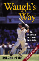 Waugh's Way :  The Magnificent Australian Force and Its Decisive... - Roland Perry