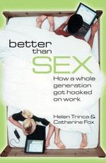 Better Than Sex : How a Whole Generation Got Hooked on Work - Helen Trinca
