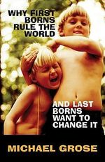 Why First Borns Rule The World And Last Borns Want To Change It : Raising 3 to 12 Year Olds - Michael Grose