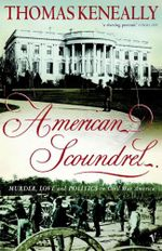 American Scoundrel : Murder, Love and Politics in Civil War America - Tom Keneally