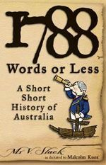 1788 Words or Less : A Short, Short History of Australia - Malcolm Knox