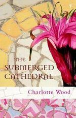 The Submerged Cathedral - Charlotte Wood
