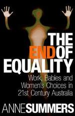 The End of Equality - Anne Summers