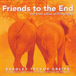 Friends To The End :  The True Value of Friendship - Bradley Trevor Greive