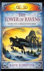 Rhiannon's Ride 1 : The Tower Of Ravens - Kate Forsyth