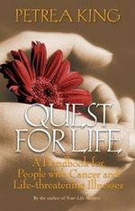 Quest for Life : A Handbook for People with Cancer and Life- Threatening Illnesses - Petrea King
