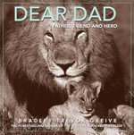 Dear Dad : Father, Friend and Hero - Bradley Trevor Greive