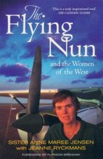 The Flying Nun : And the Women of the West - Sister Anne Maree Jensen