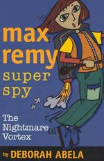 The Nightmare Vortex : Max Remy Superspy Series : Book 3 - Deborah Abela