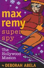 The Hollywood Mission : Max Remy Superspy Series : Book 4 - Deborah Abela