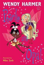 Pearlie and Opal : Book 3 : The Pearlie Series - Wendy Harmer