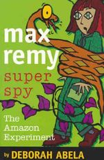The Amazon Experiment : Max Remy Superspy Series : Book 5 - Deborah Abela