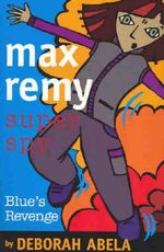 Blue's Revenge : Max Remy Superspy Series : Book 6 - Deborah Abela