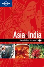 Lonely Planet Healthy Travel : Asia And India - Lonely Planet