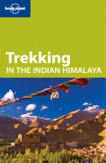 Trekking In The Indian Himalaya : Lonely Planet Travel Guide : 5th Edition - Lonely Planet
