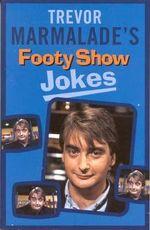 Trevor Marmalade's Footy Show Joke Anthology - Trevor Marmalade