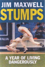 Stumps : A Year of Living Dangerously - Jim Maxwell
