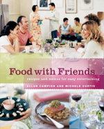 Food with Friends : Recipes for Easy Entertaining - Allan Campion