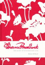 Florence Broadhurst : Her Secret & Extraordinary Lives - Helen O'Neill