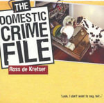 The Domestic Crime File - Ross De Kretser