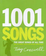 1001 Songs : The Great Songs of All Time, and the Stories Behind Them - Toby Creswell