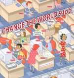 Change the World 9 to 5 : 50 actions to change the world at work - Steve Henry
