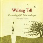 Walking Tall : Overcoming life's little challenges - Anthony Gunn