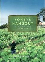 Foxey's Hangout : The Story of One Family's Vineyard Dream - Cathy Gowdie