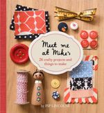 Meet Me At Mike's :  26 Crafty Projects and Things to Make - Pip Lincolne