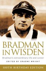 Bradman in Wisden : Bradman's Extraordinary Life and Career