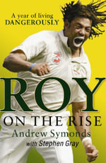Roy on the Rise : A Year of Living Dangerously - Andrew Symonds