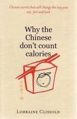Why the Chinese Don't Count Calories : A Cosmetic Nightmare, a Spiritual Awakening - Lorraine Clissold