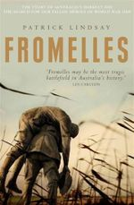 Fromelles :  The Story of Australia's Darkest Day - The Search for Our Fallen Heroes of World War One - Patrick Lindsay