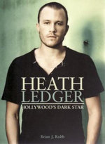 Heath Ledger: Hollywood's Dark Star :  Hollywood's Dark Star - Brian J. Robb