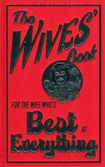 The Wives' Book : For the Wife Who's Best at Everything - Alison Maloney