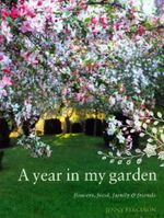 A Year In My Garden :  Flowers, Food, Family and Friends - Jenny Ferguson