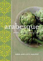 Arabesque : Modern Middle Eastern Food - Greg Malouf