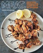 Meat : Delicious Dinners for Every Night of the Week - Adrian Richardson