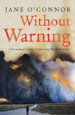 Without Warning :  One Woman's Story of Surviving Black Saturday - Jane O'Connor