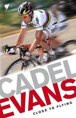 Cadel Evans : Close to Flying - Cadel Evans
