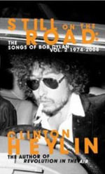 Still on the Road: v. 2 1974-2008 : The Songs of Bob Dylan - Clinton Heylin