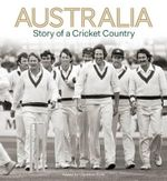 Australia : Story of a Cricket Country - Christian Ryan