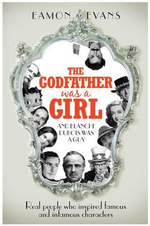 The Godfather Was a Girl and Blanche Dubois Was a Guy : Real People who Inspired Famous and Infamous Characters - Eamon Evans