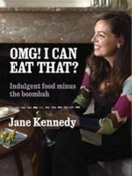 Omg! I Can Eat That? :  Indulgent Food Minus the Boombah - Jane Kennedy