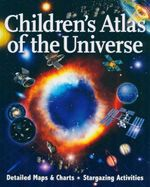 Children's Atlas of the Universe : Detailed Maps & Charts. Stargazing Activities - Robert Burnham