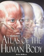 The Illustrated Atlas Human Body - Beverly McMillan