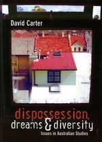 Dispossession, Dreams and Diversity : Issues in Australian Studies - David Carter