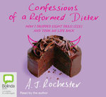 Confessions of a Reformed Dieter - AJ Rochester