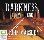 Darkness be My Friend - John Marsden