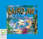 Cairo Jim and the Lagoon of Tidal Magnificence - Geoffrey McSkimming